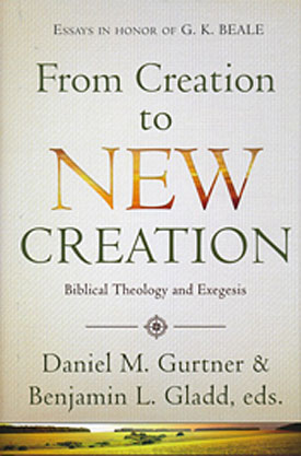 From Creation to New Creation (Daniel M. Gurtner and Bejamin L. Gladd)