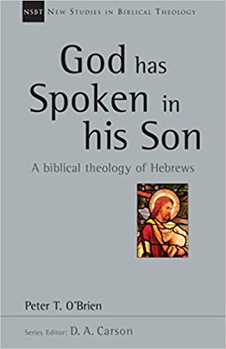 God has spoken in his Son. A biblical theology of Hebrews