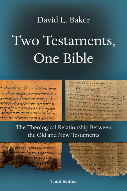 Two Testaments, One Bible: The Theological Relationship Between the Old and New Testaments