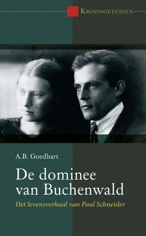 De dominee van Buchenwald. Het levensverhaal van Paul Schneider(1897-1939)